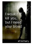 I wouldn't kill you, but I need your blood *færdig*