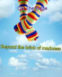 beyond the brink of madness...