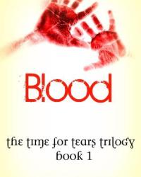 Blood (The Time for Tears Trilogy) (BK1)
