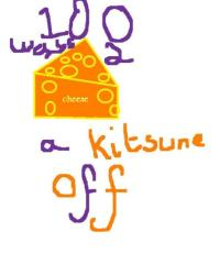 100 ways to cheese a kitsune off!
