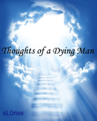 Thoughts of a Dying Man