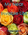 My Near Invisible Life