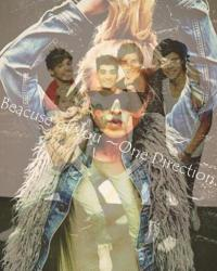 Because of you ~One Direction.