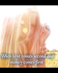 When love comes second and money comes first (Justin Bieber)