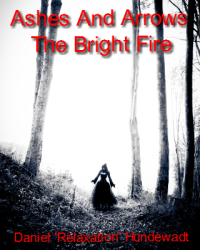 Ashes And Arrows: The Bright Fire