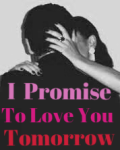 I promise to love you tomorrow