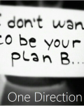 I don't want to be your plan B ~ 1D