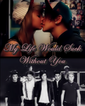 My Life Would Suck Without You {One Direction}
