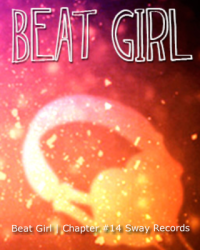 Beat Girl | Chapter #14 Sway Records