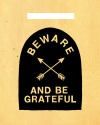 Beware and be Grateful