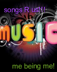 songs R us!!!