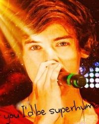 For you I'd be superhuman. - One Direction.