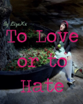 To Love or To Hate. (SEQUEL IS UP)