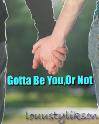 Gotta Be You,Or You...