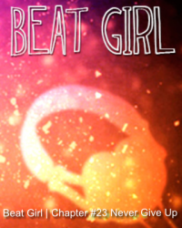 Beat Girl | Chapter #23 Never Give Up