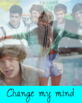 Change my mind ~ [One Direction]