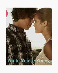Live While You're Young