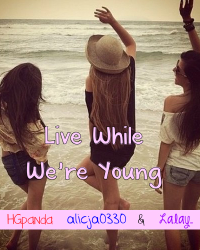 Live While We're Young {PERMANENT HIATUS}