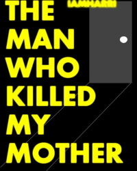 The Man Who Killed my Mother