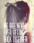 We Are Never Ever Getting Back Together | One Shot