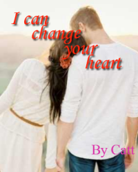 I can change your heart