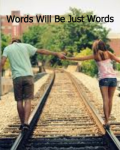 Words Will Be Just Words
