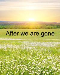 After we are gone