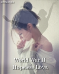 World War II - Hopeless Love. *PÅ PAUSE*