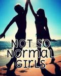 Not So Normal Girls *Sequel to Just Normal Girls*