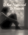 What Happened to Forever (ON HOLD)