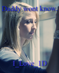 Daddy wont know.