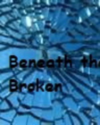 Beneath the Broken