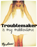 Troublemaker is my Middlename.
