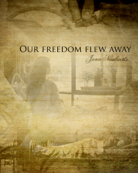 Our freedom flew away