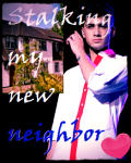 Stalking My New Neighbour (Zayn Malik Fan-Fic)