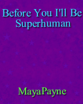 Before You I'll Be Superhuman