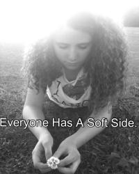 Everyone Has A Soft Side.