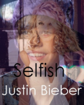 Selfish - Justin Bieber (12+) **PAUSED**