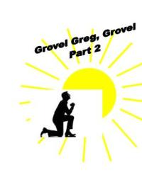 Grovel Greg, Grovel Part 2
