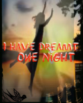 I have dreamt one night