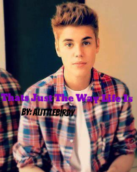 Thats Just The Way Life Is (A  Justin Bieber fan fiction)