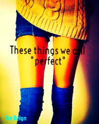 """These things we call """"perfect"""""""