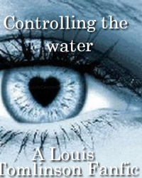 Controlling the water (A Louis Tomlinson Fanfic) finished