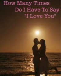 """How many times do I have to say """"I Love You"""""""