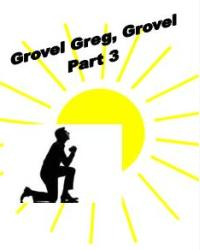 Grovel Greg, Grovel Part 3