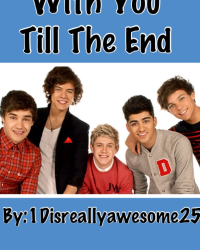 With You Till The End (a one direction fanfic) Book 1