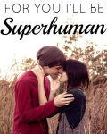 For You I'll Be Superhuman