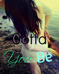 Its Gotta Be You -ON HOLD-