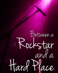 Between a Rockstar and a Hard Place