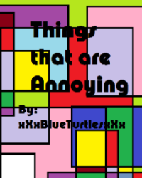 Things that are annoying